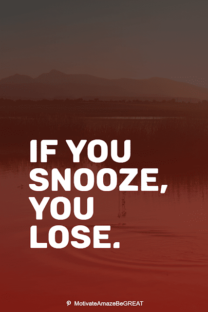 """Wise Old Sayings And Proverbs: """"If you snooze, you lose."""""""