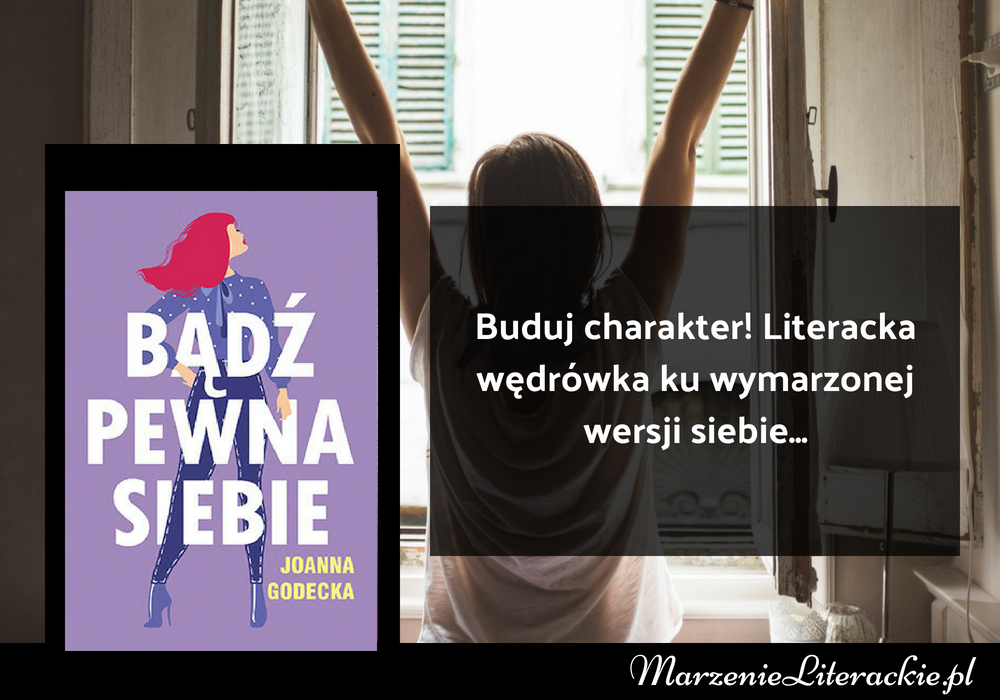 Joanna Godecka - Bądź pewna siebie | Buduj charakter! Literacka wędrówka ku wymarzonej wersji siebie...