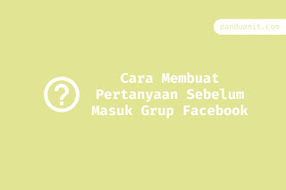 Cara Membuat Pertanyaan Sebelum Masuk Grup Facebook