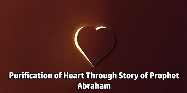Tazkiyyah: Purification of Heart Through Story of Prophet Abraham