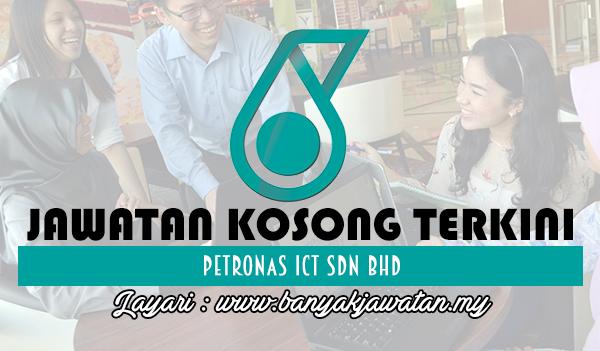 Jawatan Kosong 2017 di PETRONAS ICT Sdn Bhd www.banyakjawatan.my
