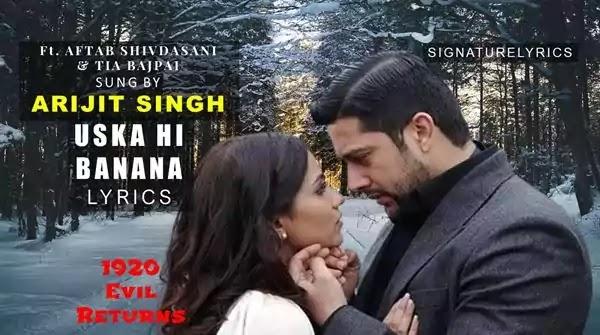 Uska Hi Banana Lyrics - Hindi - English - ARIJIT SINGH - 1920 Evil Returns