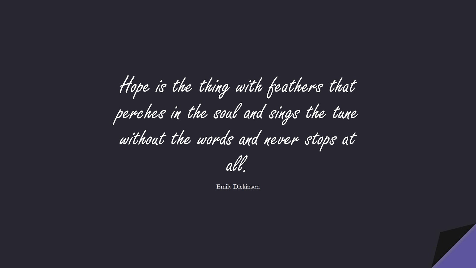 Hope is the thing with feathers that perches in the soul and sings the tune without the words and never stops at all. (Emily Dickinson);  #HopeQuotes