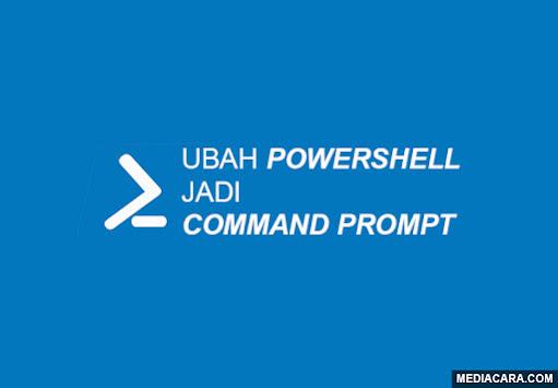 Mengubah PowerShell menjadi CMD (Command Prompt)