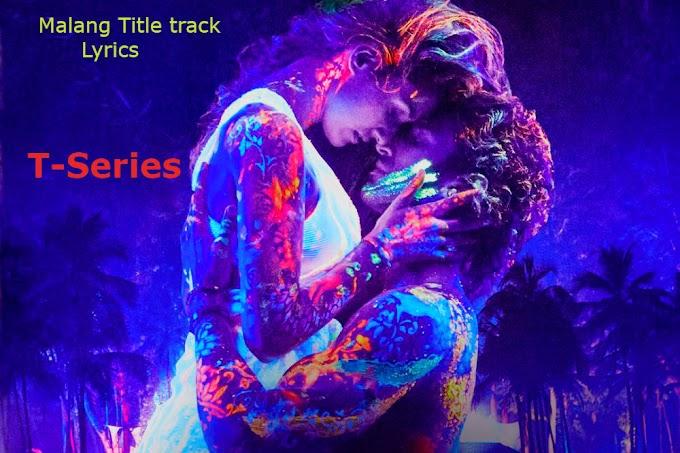 Malang Title Track Lyrics | Aditya Roy Kapoor | Disha Patani |