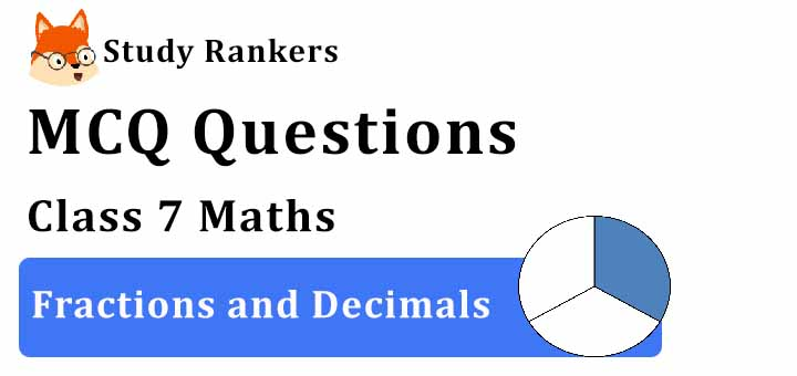 MCQ Questions for Class 7 Maths: Ch 2 Fractions and Decimals