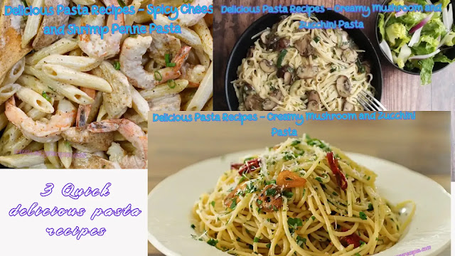 3 Quick delicious pasta recipes you will fall in love with