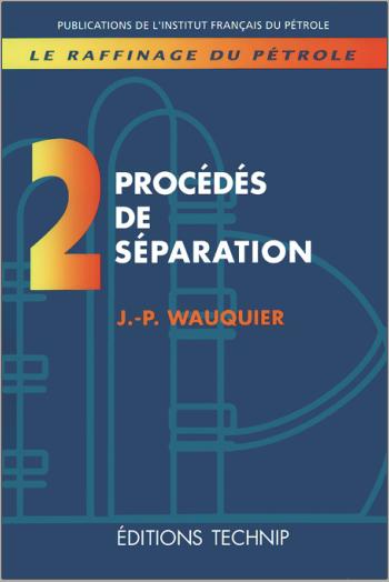 Livre : Raffinage du pétrole Tome 2 - Procédés de séparation, J.P WAUQUIER PDF