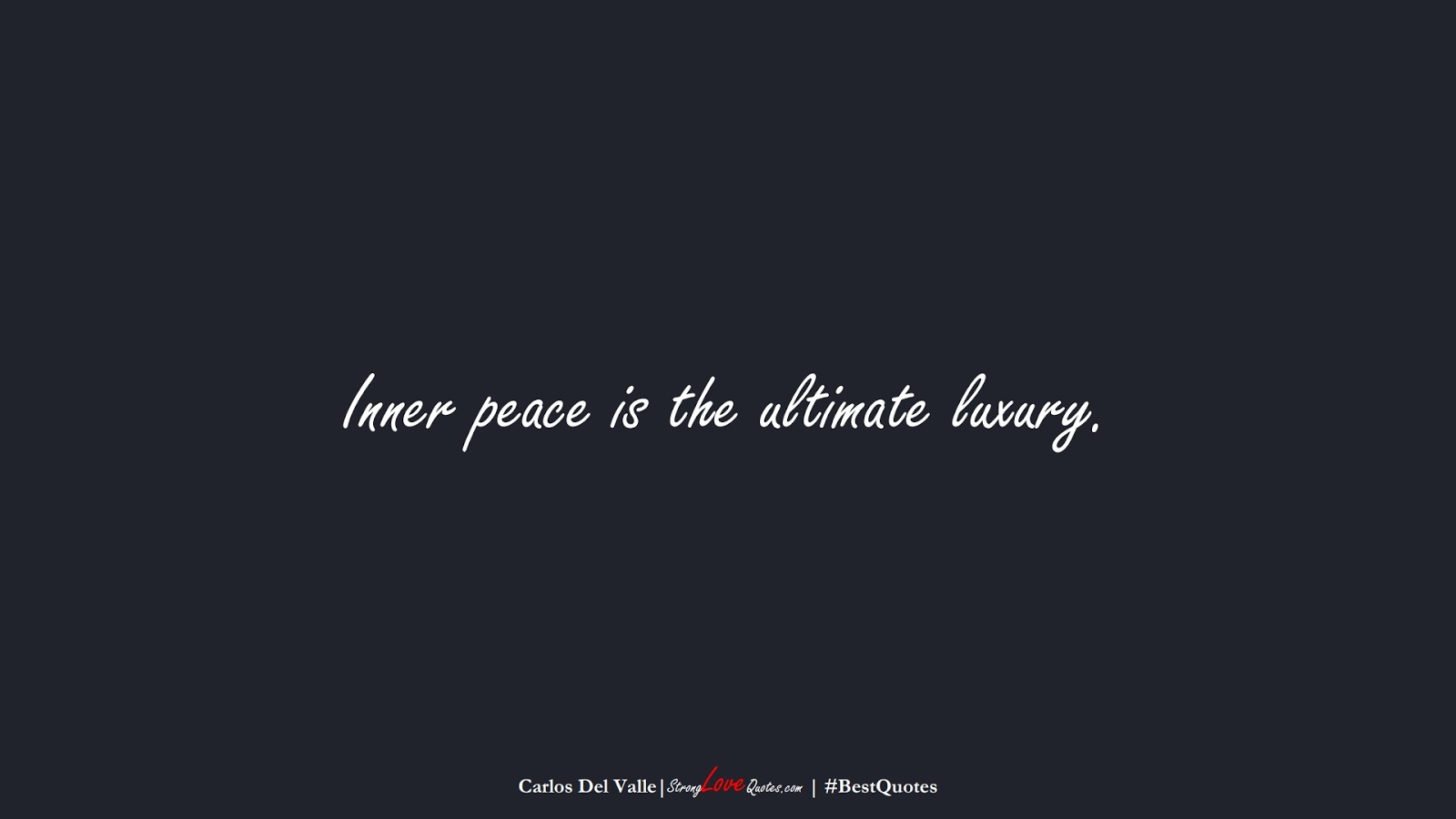 Inner peace is the ultimate luxury. (Carlos Del Valle);  #BestQuotes