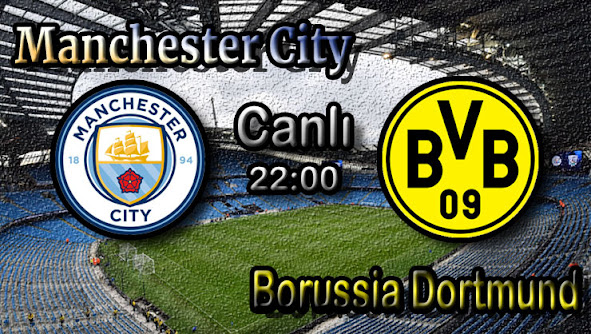 Manchester City - Borussia Dortmund canlı maç izle
