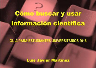 """""""Cómo buscar y usar información científica: Guía para estudiantes universitarios 2016"""" - Martínez Rodríguez, Luis Javier."""
