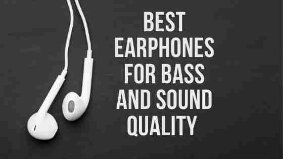10 Best Earphones For Bass and Sound Quality [2020]