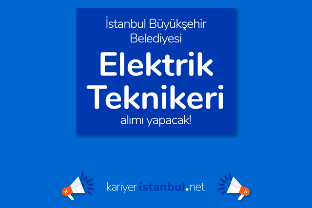 İstanbul Büyükşehir Belediyesi, elektrik teknikeri alımı yapacak. İBB Kariyer iş ilanları hakkında detaylar kariyeristanbul.net'te!