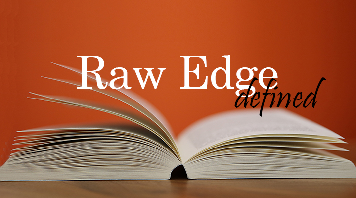 Raw Edge Defined | The Inspired Wren