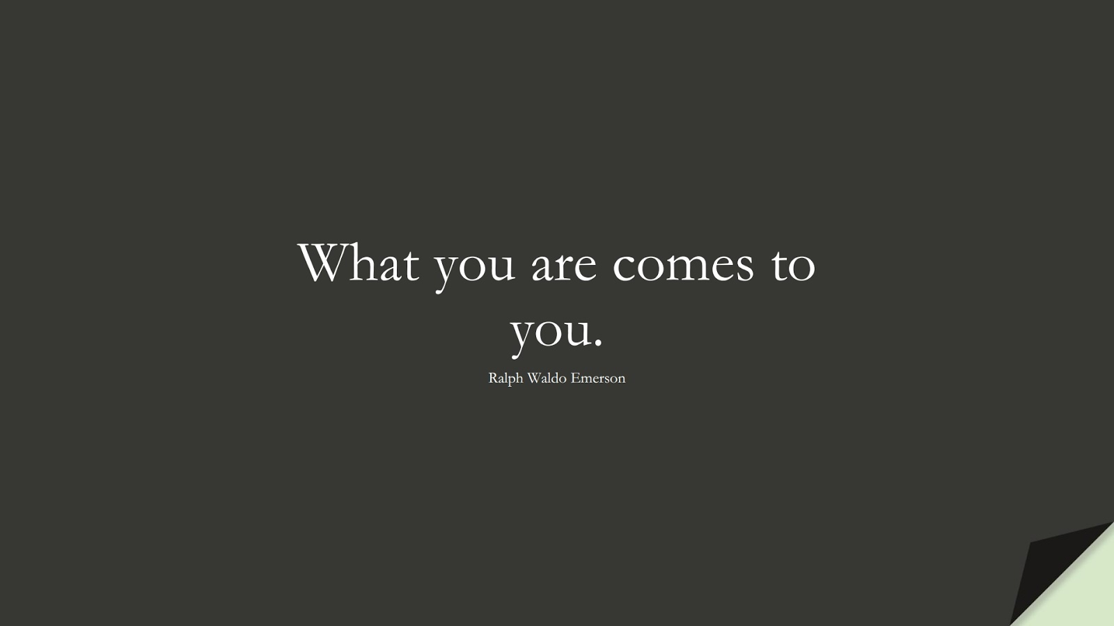 What you are comes to you. (Ralph Waldo Emerson);  #ShortQuotes