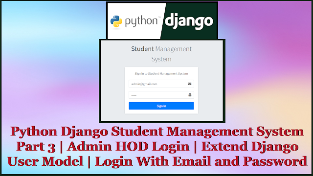 Python Django Student Management System Part 3 | Admin Login | Login With Email | Custom Django User