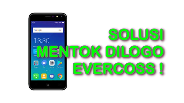Cara Flashing Evercoss A75B Solusi Bootloop/Mentok Dilogo