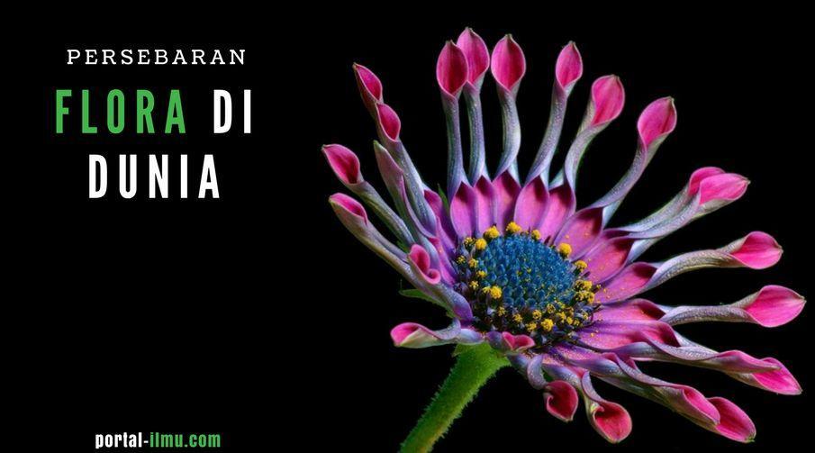 Pengertian, Jenis dan Persebaran Flora di Dunia