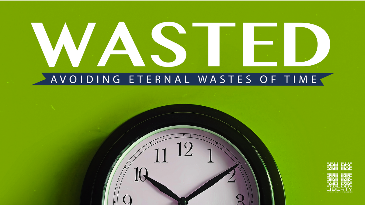 Wasted sermon series at Liberty Baptist Church by Brian Branam