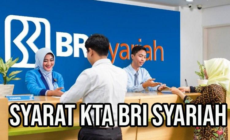Syarat Pinjaman BRI Syariah Tanpa Agunan (KTA BRI Syariah)