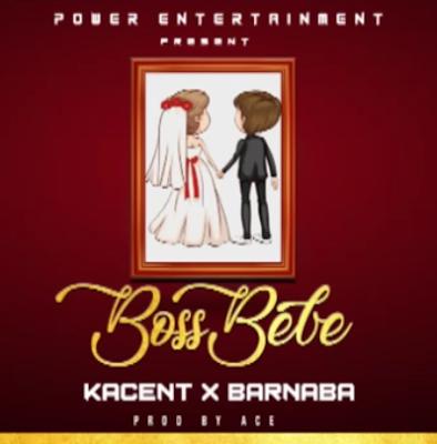 Kacent X Barnaba – Boss Bebe Download Mp3 AUDIO.