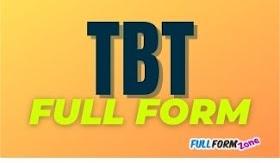 Full Form of TBT - टीबीटी का फुल फॉर्म