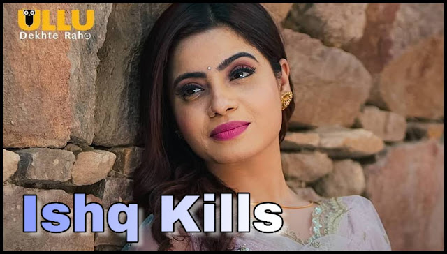 Ishq Kills Ullu latest web series watch online and download free