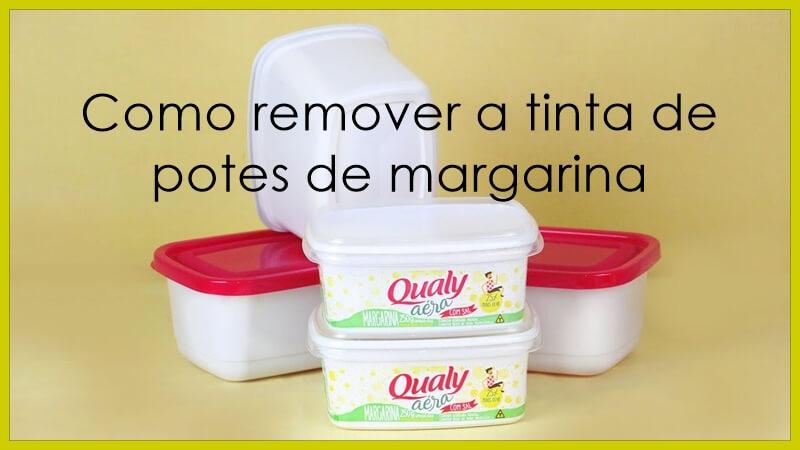 Como remover a tinta de potes de margarina