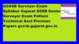 GSSSB Surveyor Exam Syllabus Gujarat SSSB Senior Surveyor Exam Pattern Technical Asst Previous Papers gsssb.gujarat.gov.in