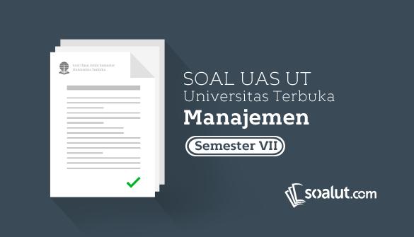 Soal Ujian UT Manajemen Semester 7