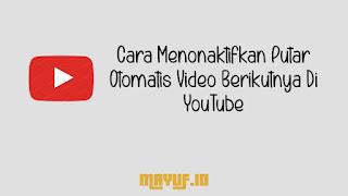 Cara Menonaktifkan Putar Otomatis Video Berikutnya Di YouTube
