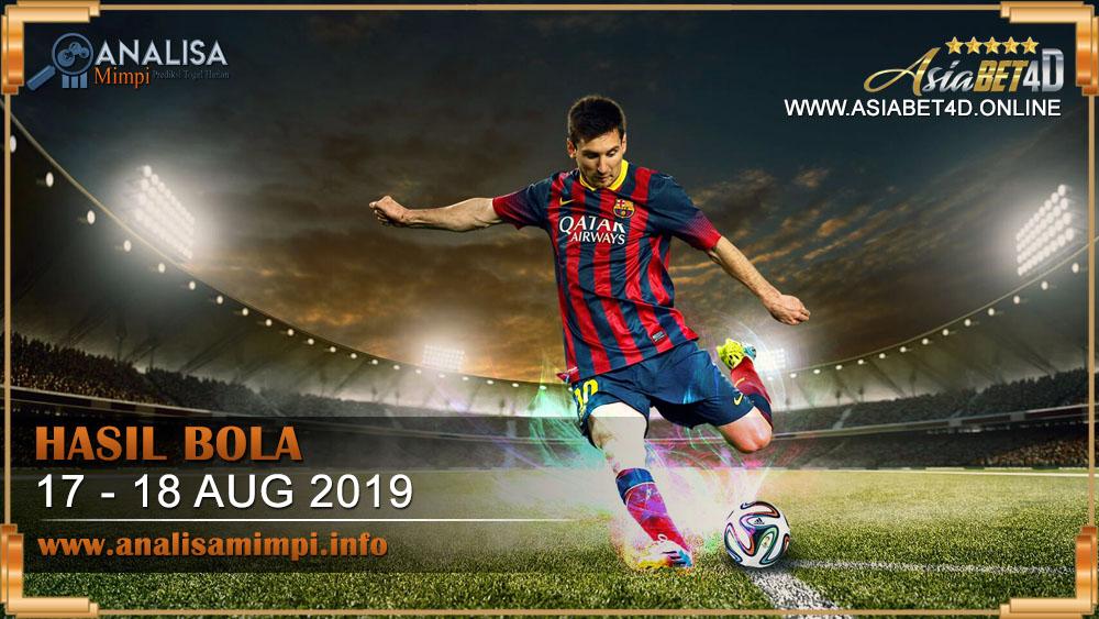 HASIL BOLA TANGGAL 17 – 18 AGUSTUS 2019
