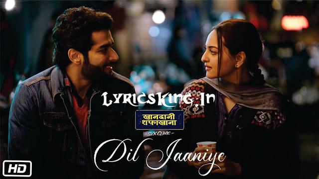 DIL JAANIYE Lyrics | Khandaani Shafakhana