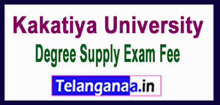 KU Kakatiya University Degree Supply 2017 Exam Fee