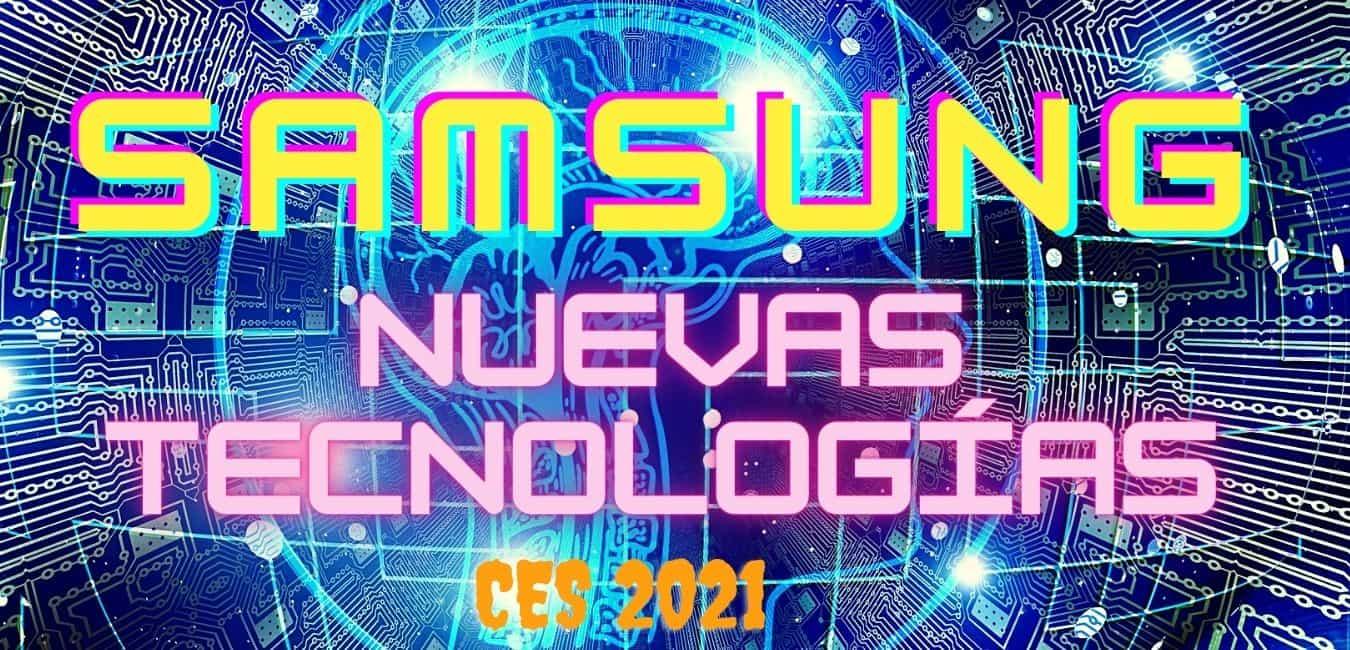 SAMSUNG Expone NUEVAS Tecnologías en el CES 2021