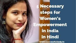 5 Necessary steps for Women's Empowerment in India in Hindi   भारत में महिलाओं  का सशक्तिकरण
