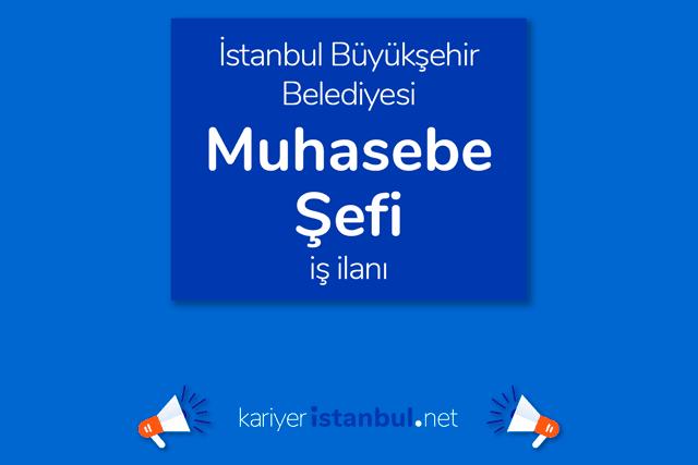 İstanbul Büyükşehir Belediyesi muhasebe şefi alımı yapacak. İBB Kariyer İstanbul iş ilanı hakkında detaylar kariyeristanbul.net'te!