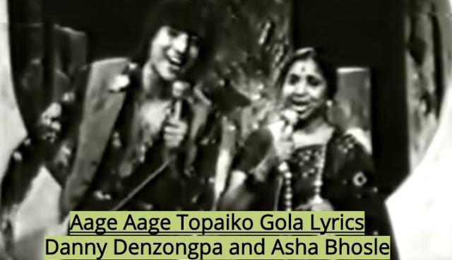 Aage Aage Topaiko Gola Lyrics - Danny Denzongpa and Asha Bhosle