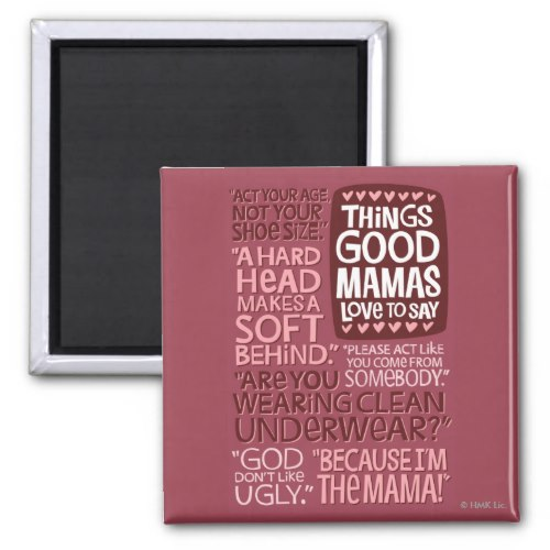 Things Good Mamas Love to Say | Fun Fridge Magnet