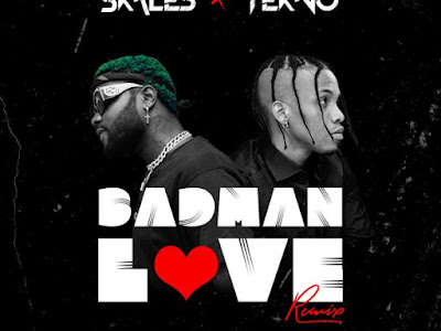 [MUSIC] Skales ft Tekno – Badman Love (Remix)