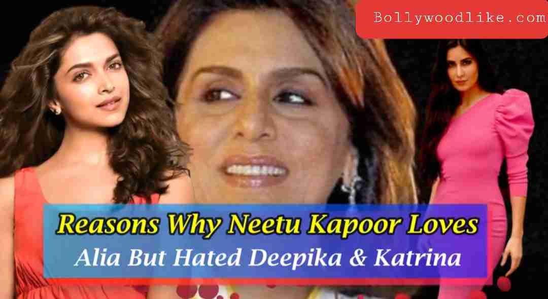 Why Neetu Kapoor Hated Deepika but Loves Alia Bhatt