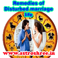 Remedies of disturbed marriage life, how to solve problem of marriage life with astrology, what are the ways of occult science to solve the marriage problems, how to over come from problems of marriage life?, Astrologer For solutions of disturbed marriage life.
