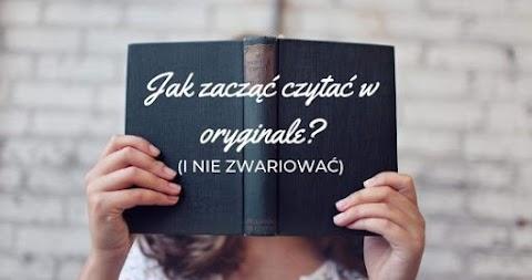 Jak zacząć czytać w oryginale (i nie zwariować)?