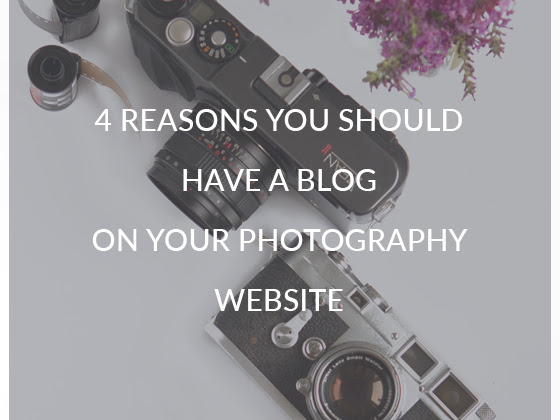 4 Reasons You Should Have a Blog on Your Photography Website