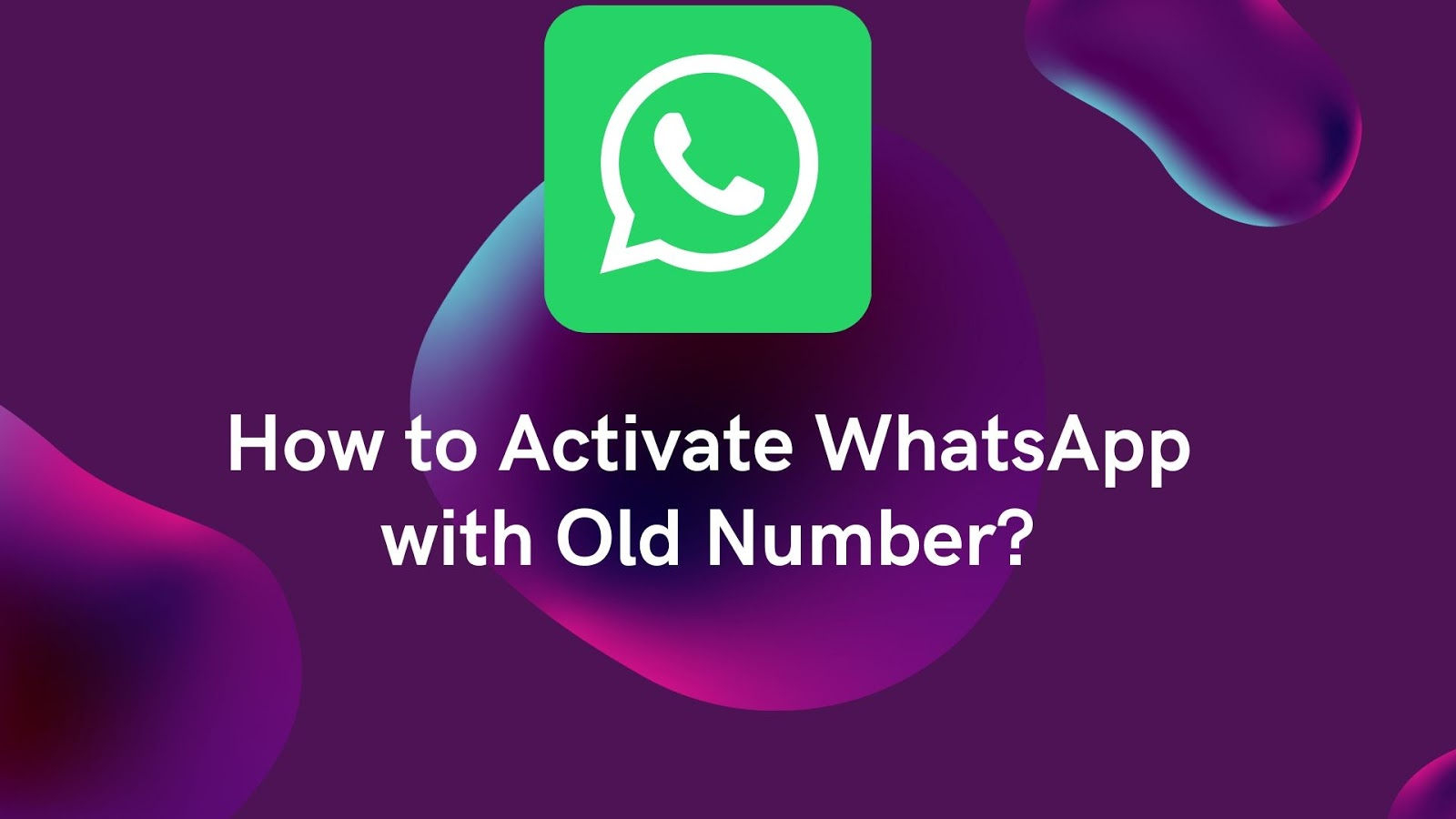 Activate WhatsApp with Old Number