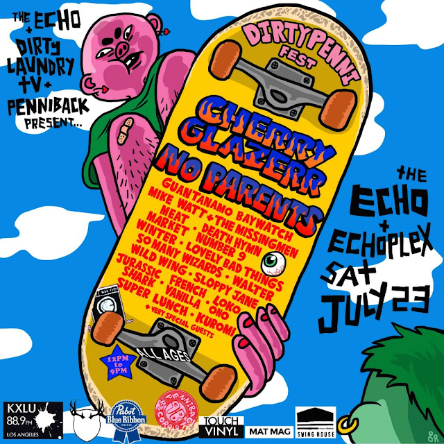 The Echo, Dirty Laundry TV and Penniback Records Present Dirty Penni Fest - TODAY- Place to BE in LA- Cherry Glazerr, No Parents, Mike Watt and The MissingMen and 16 Other Killer Bands