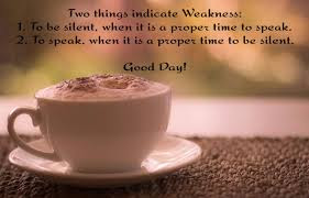 Good Morning Quotes For Best Friend: to be silent, when it is a proper time to speak,