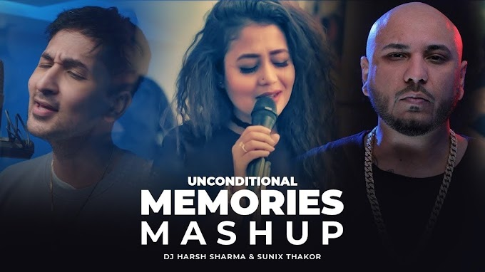 Unconditional Memories Mashup ft B Praak - Neha Kakkar -  Zack Knight -  Divine  - DJ HARSH SHARMA