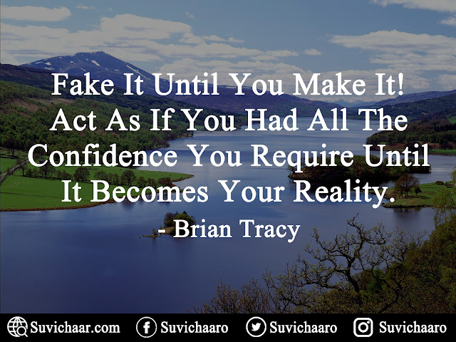 Fake It Until You Make It! Act As If You Had All The Confidence You Require Until It Becomes Your Reality. - Brian Tracy .jpg