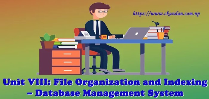 Unit VIII: File Organization and Indexing – Database Management System